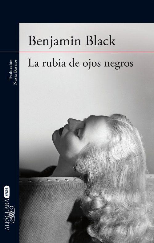 La rubia de ojos negros, de Benjamin Black - Editorial: Alfaguara - Signatura: N BLA rub - Código de barras: 3275158 - http://www.alfaguara.com/es/libro/la-rubia-de-ojos-negros/