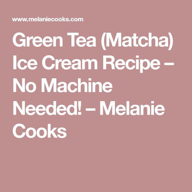 Green Tea (Matcha) Ice Cream Recipe – No Machine Needed! – Melanie Cooks