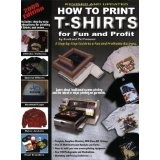 How to Print T-Shirts for Fun and Profit (Paperback)By Scott Fresener and Pat Fresener