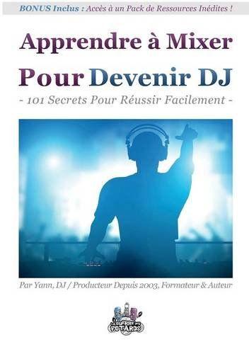 Apprendre à mixer pour devenir DJ : 101 Secrets Pour Réussir Facilement de Yann Costaz http://www.amazon.fr/dp/2322030589/ref=cm_sw_r_pi_dp_PwwLwb0ZA0G0Z