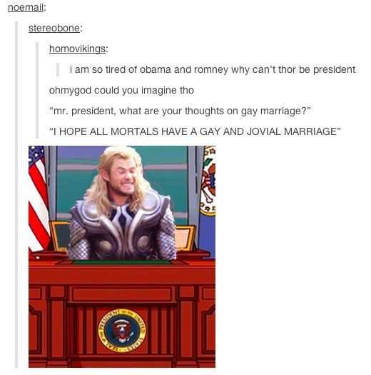 """I'd vote for him. """"Why thor should be president"""""""
