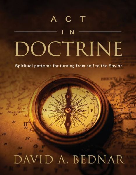 Act in Doctrine: Spiritual patterns for turning from self to the Savior (book 2)