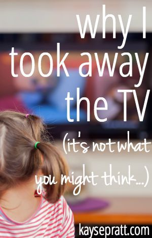 Why I Took Away The TV - KaysePratt.com