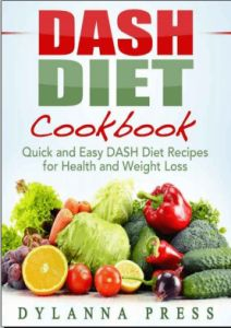 The DASH Diet Cookbook: Quick and Easy DASH Diet Recipes for Health and Weight Loss free pdf
