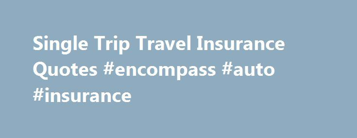 Single Trip Travel Insurance Quotes #encompass #auto #insurance http://insurances.nef2.com/single-trip-travel-insurance-quotes-encompass-auto-insurance/  #travel insurance compare # Buy travel insurance and get 2 for 1 cinema tickets Every Tuesday and Wednesday for a whole year with MEERKAT MOVIES Comparing single trip travel insurance So why might you need single trip insurance? Well, travel insurance is an essential thing to have if things go wrong when you're far from home. Even in the…