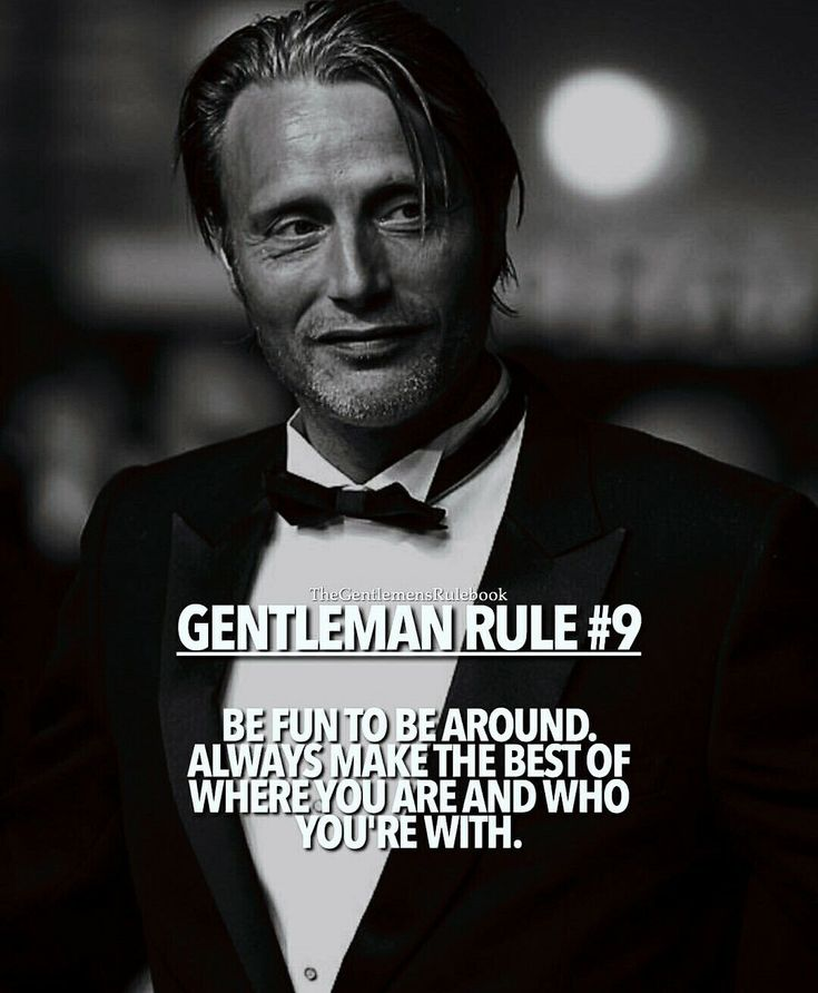 Gentleman Rule 9 - Be fun to be around. Always make the best of where you are and who you're with.