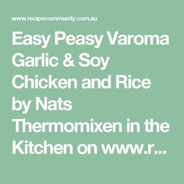 Easy Peasy Varoma Garlic & Soy Chicken and Rice by Nats Thermomixen in the Kitchen on www.recipecommunity.com.au