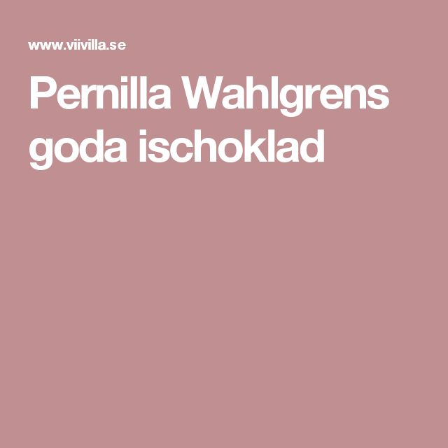 Pernilla Wahlgrens goda ischoklad
