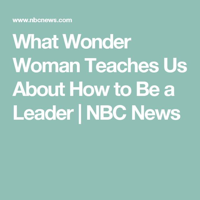 What Wonder Woman Teaches Us About How to Be a Leader   NBC News