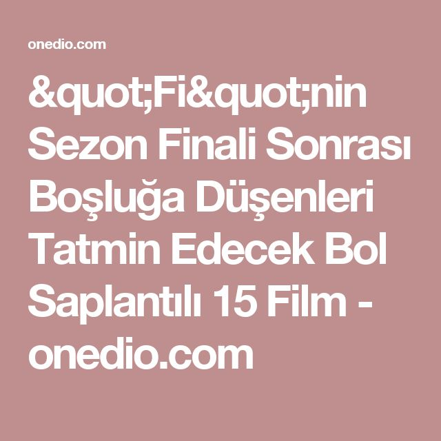 """""""Fi""""nin Sezon Finali Sonrası Boşluğa Düşenleri Tatmin Edecek Bol Saplantılı 15 Film - onedio.com"""