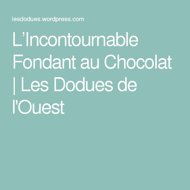 L'Incontournable Fondant au Chocolat   Les Dodues de l'Ouest