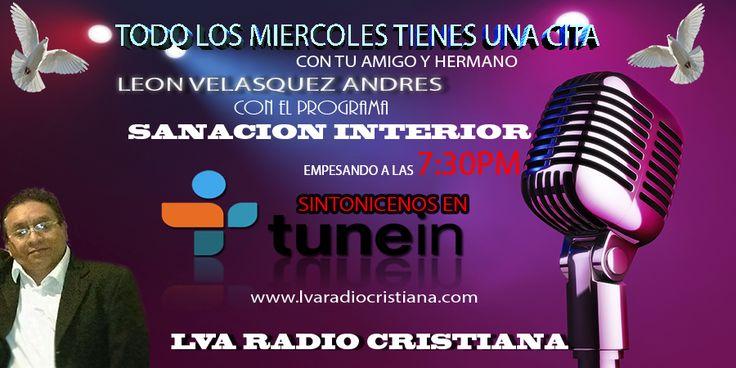 TE DAMOS LA CORDIAL INVITACION A TODOS HOY Y TODOS LOS MIERCOLES, A ACOPAÑARNOS EN NUESTRA PROGRAMACION SANACION INTERIOR CON EL HERMANO LEON VELASQUEZ ANDRES, AQUI EN SU RADIO LVA RADIO CRISTIANA, HORARIO 7:30 PM A 8:20PM SER DE MUCHA BENDICIONES LOS ESPERAMOS.