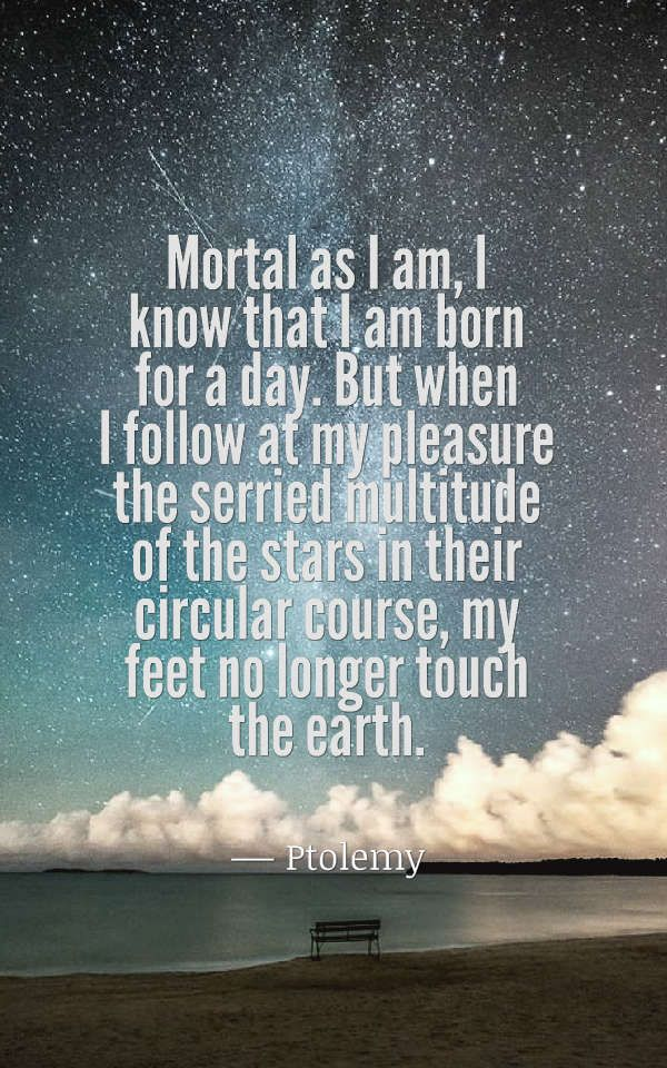 Mortal As I Am I Know That I Am Born For A Day But When I Follow