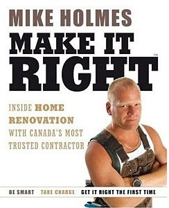 Mike Holmes Make It Right - one of my favorite people :)