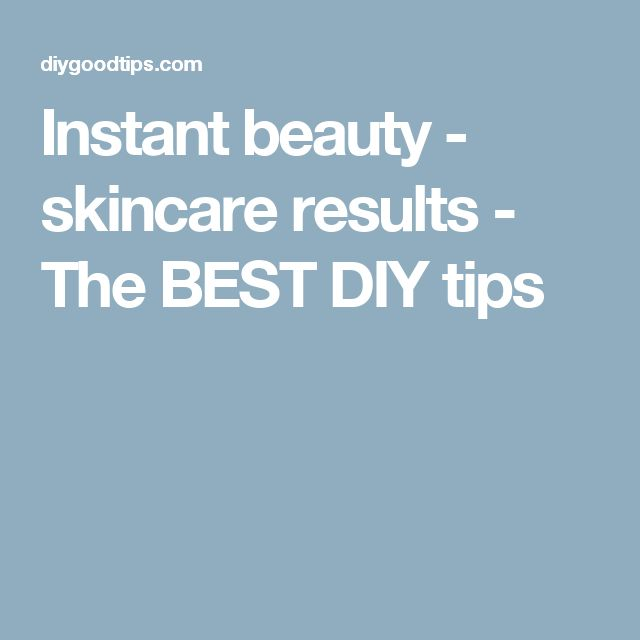 Instant beauty - skincare results - The BEST DIY tips