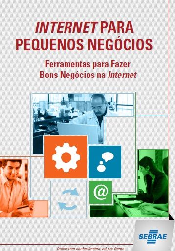 SEBRAE-MG - Internet para pequenos negócios - Ferramentas para fazer bons negócios na Internet
