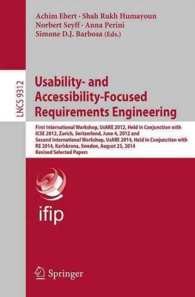 Usability and Accessibility-focused Requirements Engineering: First International Workshop, UsARE 2012, Held in C...