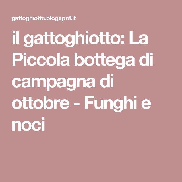 il gattoghiotto: La Piccola bottega di campagna di ottobre - Funghi e noci