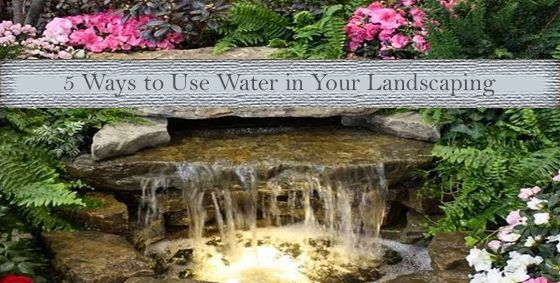 5 Ways to Use Water in Your #Landscaping!