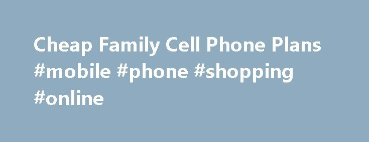 Cheap Family Cell Phone Plans #mobile #phone #shopping #online http://mobile.remmont.com/cheap-family-cell-phone-plans-mobile-phone-shopping-online/  T-Mobile Even More Plus for Families Unlimited Talk This plan does not come with a contract and you can get out of it at any time. It costs $80 per month, comes with two lines and each additional line costs an extra $30 per month. The plan comes with unlimited talk at all times forRead More