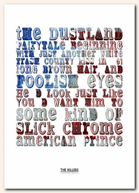 Dustland Fairytale. My fav song from killers. I NEED THIS ON A SHIRT
