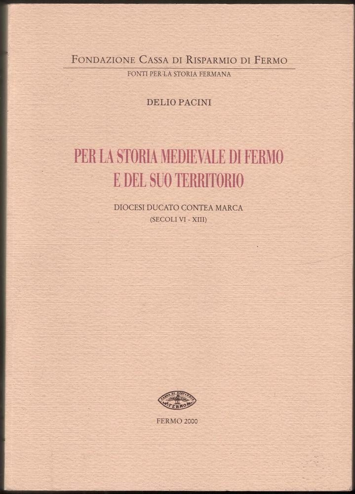 Per La Storia Medievale Di Fermo E Del Suo Territorio Secoli Vi Xiii Pacini Storia Medievale Storia Saggistica