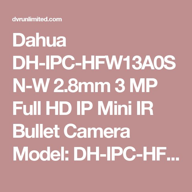 Dahua DH-IPC-HFW13A0SN-W 2.8mm 3 MP Full HD IP Mini IR Bullet Camera Model: DH-IPC-HFW13A0SN-W 2.8mm   Brand: Dahua Dahua Technology Lite Series 3 MP Full HD Network Mini IR Bullet Camera with 2.8mm Fixed Lens & ..