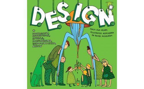 D.E.S.I.G.N Tekst: Ewa Solarz Illustraties: Aleksandra Mizielinska en Daniel Mizielinski