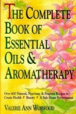 The Complete Book of Essential Oils: Natural & Non-Toxic Ways To Create Health...