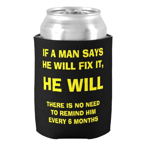 Unique IF A MAN SAYS HE WILL FIX IT, HE WILL Design Can Cooler Wedding and Anniversary Party Decor Personalized Gifts for Lover