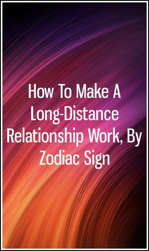 How To Make A Long-Distance Relationship Work, By Zodiac