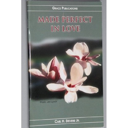 Amazon.com: MADE PERFECT IN LOVE - Bible Doctrine Booklet: Carl H. Stevens Jr.: Books $1.99