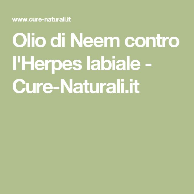 Olio di Neem contro l'Herpes labiale - Cure-Naturali.it