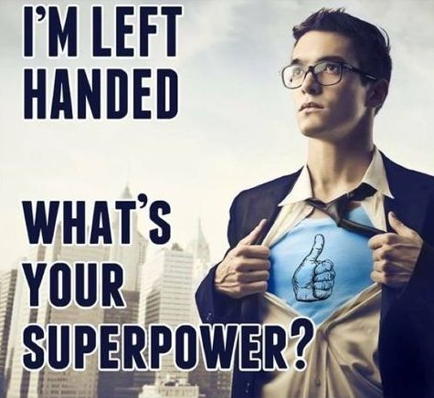 I'm Left Handed ... What's your superpower? I'm not but my bff and mom are @Mary Powers Harwell  @Candice McCasland