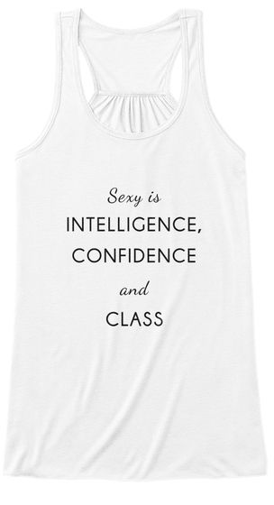 Sexy is Intelligence Confidence and Class Attitude Top Tank What is the new sexy? A woman with an attitude! The new sexy is intelligence, confidence and class! A mix of the 3. The first step is confidence. Wear this tee for a boost of attitude and confidence! https://teespring.com/stores/daily-tee-nspiration  #tee'nspiration  #casualwear  #casualfriday  #urbanoutfits  #tshirts  #inspiration  #ideas  #positivevibes  #quotes