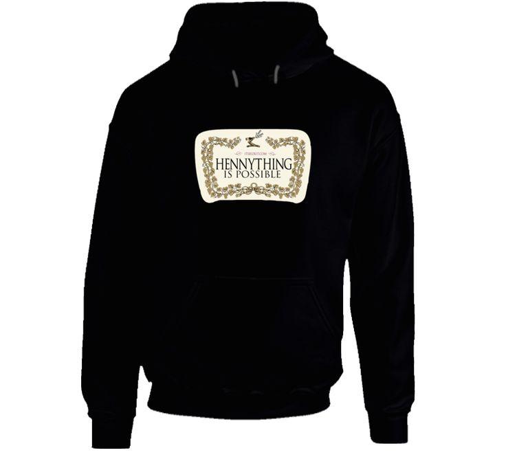 Hennything Is Possible Hoodie, Hennessy Alcohol Parody Cognac