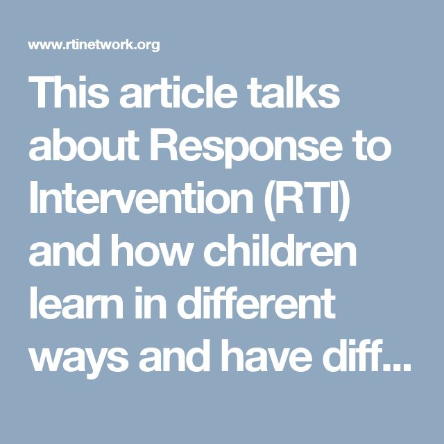 This article talks about Response to Intervention (RTI) and how children learn in different ways and have different skills. This article is great to know more about the 3 tier system and individual interventions