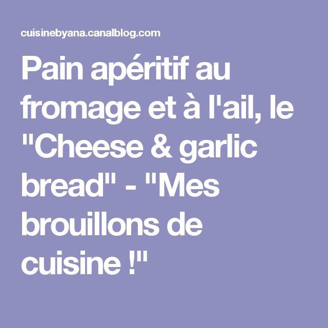 """Pain apéritif au fromage et à l'ail, le """"Cheese & garlic bread"""" - """"Mes brouillons de cuisine !"""""""