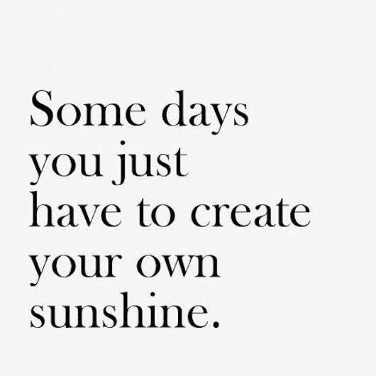 Some days you just have to create your own sunshine #sunshine #sun #love #happy #beautiful #sky #smile #sunny #bluesky #happiness #beautifulday #sunrise #instagood #life #light #lamp #bright #peace #quote #quotes #quoteoftheday #true #truth #inspiration #instaquote #qotd #quotestags #words #wisdom #inspirational