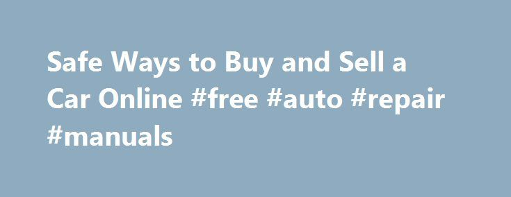 """Safe Ways to Buy and Sell a Car Online #free #auto #repair #manuals http://turkey.remmont.com/safe-ways-to-buy-and-sell-a-car-online-free-auto-repair-manuals/  #buy a car online # Safe Ways to Buy and Sell a Car Online July 9, 2013 %img src=""""http://i.ebayimg.com/00/s/NDgwWDYwNA==/$(KGrHqR,!pIFHHmT!rgjBR3Nj!NVPw%3C/p%3E%0D%0A%3Cp%3E60_35.JPG?set_id=2″ /% By Lauren Fix, The Car Coach If you wanted to buy or sell a car more than a decade ago, you'd turn to the local classifieds — circling…"""