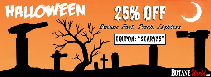 HALLOWEEN COUPON Butane World Cheapest Prices Guarantee, Fastest Shipping Shop Butane Products, Ultra Purified Butane Gas Fuel, Torch, Refillable Lighters, Burners. Premium Brands: Newport Zero, ROOR, N-ZERO, N-Chrome, N-Butane, STR8, NXXT 2 Zero, ... Halloween Special Coupon: 25% OFF on order above $50  Use Coupon: SCARY25  Shop Now: www.ButaneWorld.com