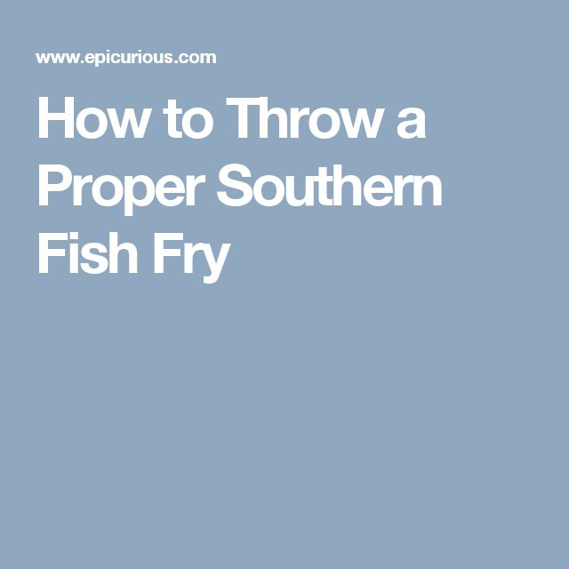 How to Throw a Proper Southern Fish Fry