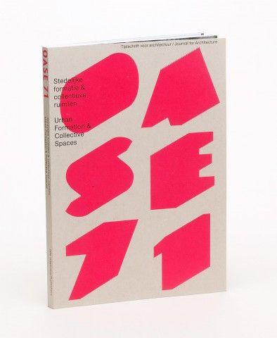 Oase 71. Stedelijke formatie & collectieve ruimten - De Best Verzorgde Boeken 2006