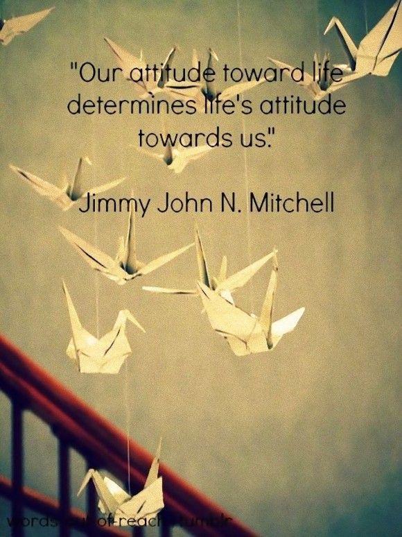 人生に対するわたしたちの姿勢次第で、人生がわたしたちに見せる姿勢が決まる。