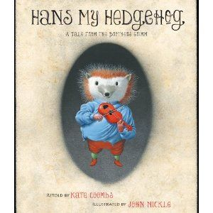 """""""Hans My Hedgehog: A Tale from the Brothers Grimm"""" by Kate Coombs (Adapter), Brothers Grimm (Author), John Nickle (Illustrator)"""
