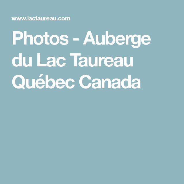 Photos - Auberge du Lac Taureau Québec Canada