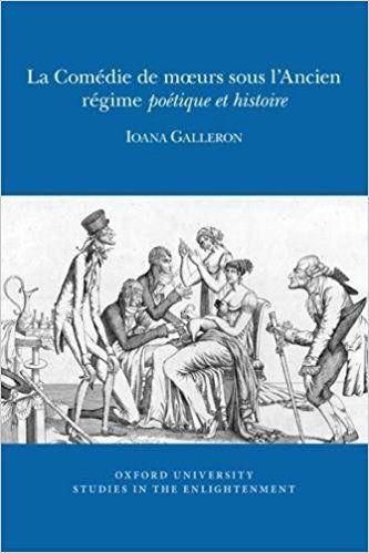 La Comedie de Moeurs Sous l'Ancien Regime: Poetique et Histoire 2017 - Ioana Galleron
