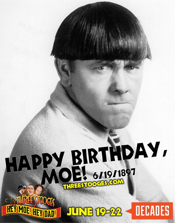 In honor of Moe's 120th Birthday on 6/19, Decades TV Network is running four-day salute to The Three Stooges June 19-22. Visit Decades.com and click Where to Watch! Don't miss it, knuckleheads!