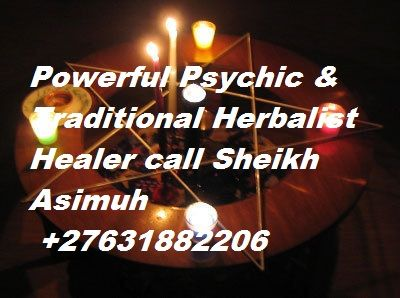 Powerful Psychic & Traditional Healer call +27631882206 My services are hugely in demand which is proof of the success I am achieving on a day to day basis.I specialize in various fields of Spell Casting. Do you have love problems / issues that you need sorted out? We have a variety of love spells that will change your life forever.  Have you lost a loved one? Are you in love with someone who doesn't seem to care about you? Is your loved one in love with someone else?