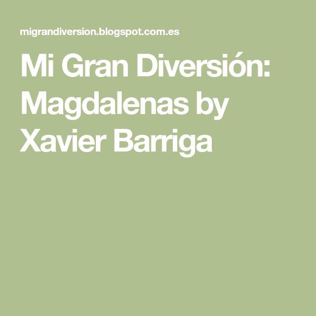 Mi Gran Diversión: Magdalenas by Xavier Barriga